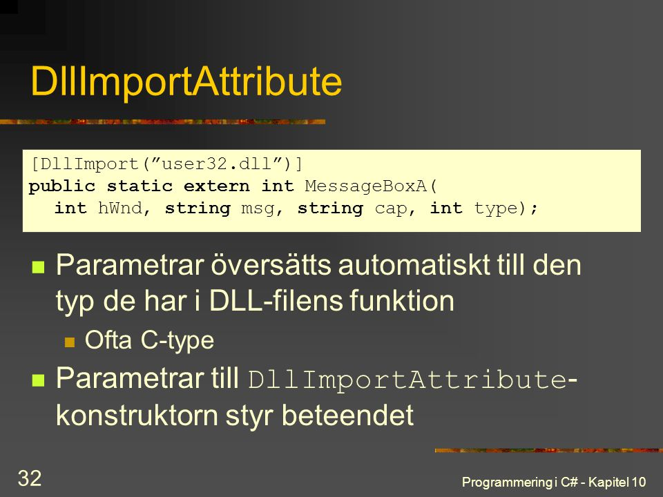 DllImportAttribute [DllImport( user32.dll )] public static extern int MessageBoxA( int hWnd, string msg, string cap, int type);
